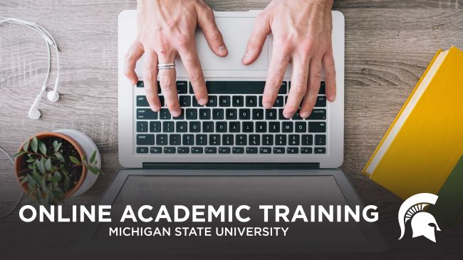 image of a person typing on a laptop keyboard, the image also reads 'online academic training, michigan state university'