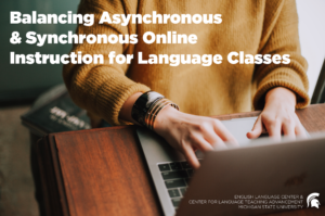"""A person works at a laptop; at title reads """"Balancing Asynchronous and Synchronous Online Instruction for Language Classes,"""" an example of a professional development workshop offered by the OLT initiative"""